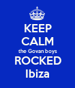 KEEP CALM the Govan boys ROCKED Ibiza - Personalised Poster large