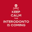 KEEP CALM THE INTERODONTO IS COMING - Personalised Poster large