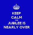 KEEP CALM THE JUBILEE IS NEARLY OVER - Personalised Poster large