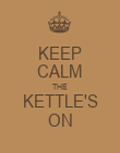 KEEP CALM THE KETTLE'S ON - Personalised Poster large