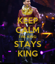 KEEP CALM THE KING STAYS KING - Personalised Poster large
