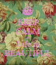 KEEP CALM THE  Life is BEAUTIFUL - Personalised Poster large