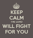 KEEP CALM THE LORD WILL FIGHT FOR YOU - Personalised Poster large
