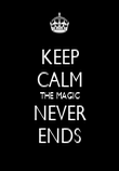 KEEP CALM THE MAGIC NEVER ENDS - Personalised Poster large
