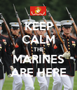 KEEP CALM THE MARINES ARE HERE - Personalised Poster large