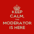 KEEP CALM, THE MODERATOR IS HERE - Personalised Poster large