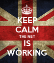 KEEP CALM THE NET IS WORKING - Personalised Poster large