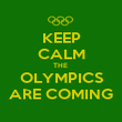 KEEP CALM THE  OLYMPICS ARE COMING - Personalised Poster large