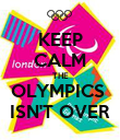 KEEP CALM THE OLYMPICS  ISN'T OVER - Personalised Poster large