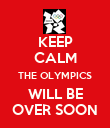 KEEP CALM THE OLYMPICS WILL BE OVER SOON - Personalised Poster large