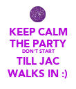 KEEP CALM THE PARTY DON'T START TILL JAC WALKS IN :) - Personalised Poster large