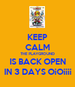 KEEP CALM THE PLAYGROUND IS BACK OPEN IN 3 DAYS OiOiiii - Personalised Poster large