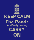 KEEP CALM The Ponds Are Finally Leaving CARRY ON - Personalised Poster large