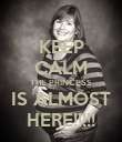 KEEP CALM THE PRINCESS IS ALMOST HERE!!!!! - Personalised Poster large