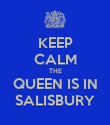 KEEP CALM THE QUEEN IS IN SALISBURY - Personalised Poster large