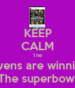 KEEP CALM The Ravens are winning  The superbowl - Personalised Poster large