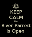 KEEP CALM The  River Parrett Is Open  - Personalised Poster large