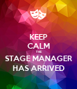 KEEP CALM THE STAGE MANAGER HAS ARRIVED - Personalised Poster large