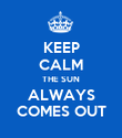 KEEP CALM THE SUN ALWAYS COMES OUT - Personalised Poster large