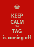 KEEP CALM the TAG is coming off - Personalised Poster large
