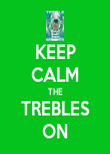 KEEP CALM THE TREBLES ON - Personalised Poster large