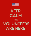 KEEP CALM THE  VOLUNTEERS ARE HERE - Personalised Poster small