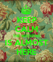 KEEP CALM THE WEEKEND IS ALMOST HERE - Personalised Poster large