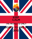 KEEP CALM THE WORLD IS ONLY GOING TO END IN 2012 - Personalised Poster large