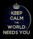 KEEP CALM THE WORLD NEEDS YOU - Personalised Poster large