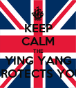 KEEP CALM THE YING YANG PROTECTS YOU - Personalised Poster large