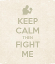 KEEP CALM THEN FIGHT ME - Personalised Poster large