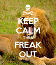 KEEP CALM THEN FREAK OUT - Personalised Poster large