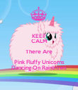 KEEP CALM There Are Pink Fluffy Unicorns Dancing On Rainbows - Personalised Poster large