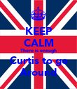KEEP CALM There is enough Curtis to go Around - Personalised Poster large