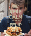 KEEP CALM THERE IS  FELIP <3 - Personalised Poster large