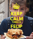 KEEP CALM THERE IS FELIP  - Personalised Poster large