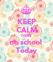 KEEP CALM THERE  no school  Today - Personalised Poster large
