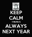 KEEP CALM THERE'S ALWAYS NEXT YEAR - Personalised Poster large