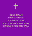 KEEP CALM THERE'S BEEN  A TECHNICAL DELAY NATE BEAN & 4G's NEW SINGLE IS ON THE WAY - Personalised Poster large