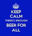 KEEP CALM THERE'S ENOUGH BEER FOR ALL - Personalised Poster large