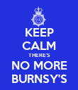 KEEP CALM THERE'S NO MORE BURNSY'S - Personalised Poster large