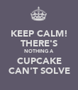 KEEP CALM! THERE'S NOTHING A CUPCAKE CAN'T SOLVE - Personalised Poster large