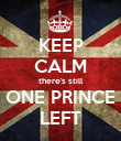 KEEP CALM there's still ONE PRINCE LEFT - Personalised Poster large