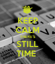 KEEP CALM THERE'S STILL TIME  - Personalised Poster large