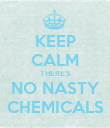 KEEP CALM THERE'S NO NASTY CHEMICALS - Personalised Poster large