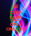 KEEP CALM THERE'S  ONLY ONE LIFE - Personalised Poster large