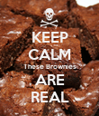 KEEP CALM These Brownies ARE REAL - Personalised Poster large