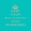 KEEP CALM @thewhiskeredmandlebar STAY WHISKERED - Personalised Poster large