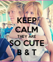 KEEP CALM THEY ARE SO CUTE B & T - Personalised Poster large