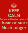 KEEP CALM They'll find something else to run in the hole U wont hear or see this shit Much longer - Personalised Poster large